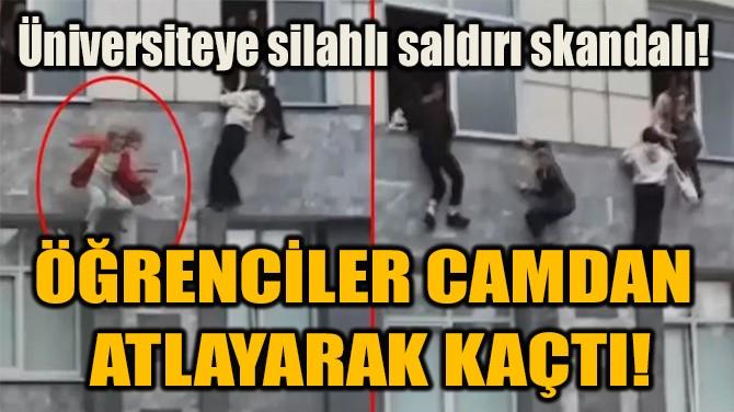 ÖĞRENCİLER CAMDAN  ATLAYARAK KAÇTI!