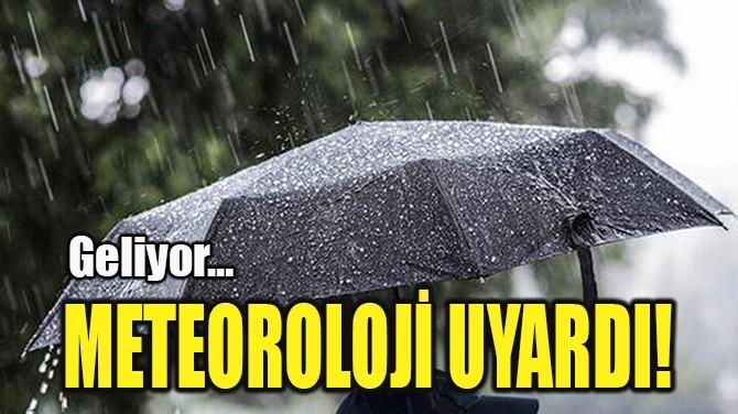 METEOROLOJİ UYARDI!
