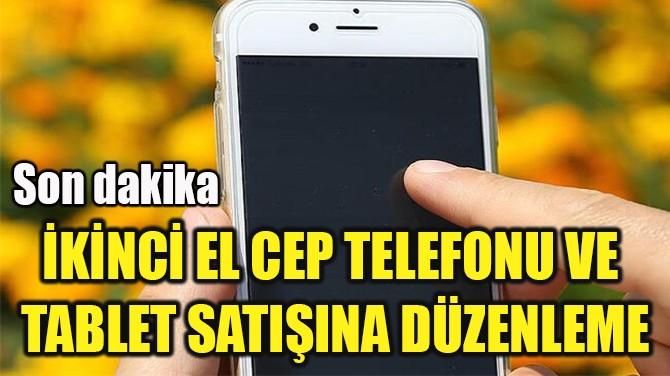 İKİNCİ EL CEP TELEFONU VE  TABLET SATIŞINA DÜZENLEME