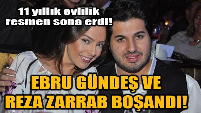 EBRU GÜNDEŞ VE REZA ZARRAB EVLİLİĞİ RESMEN SONA ERDi!