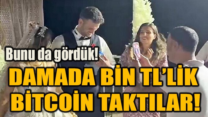DAMADA BİN TL'LİK  BİTCOİN TAKTILAR!