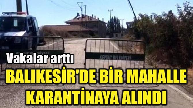 BAlikeSİR'DE BİR MAHALLE KARANTİNAYA ALINDI