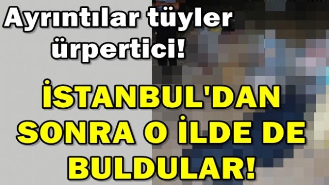 İSTANBUL'DAN SONRA O İLDE DE BULDULAR!