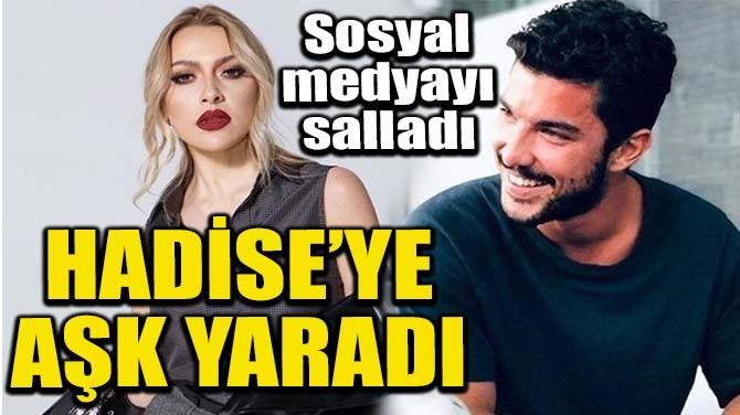 HADİSE'YE AŞK YARADI