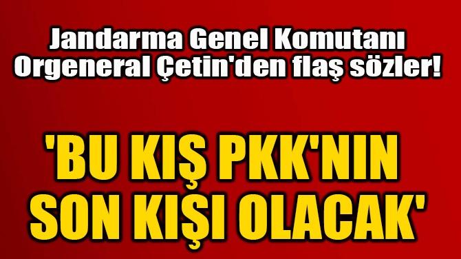 'BU KIŞ PKK'NIN  SON KIŞI OLACAK'