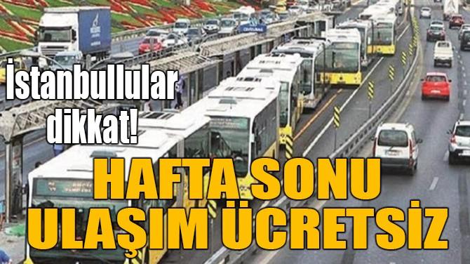 HAFTA SONU ULAŞIM ÜCRETSİZ