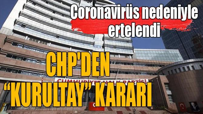 """CHP'DEN """"KURULTAY"""" KARAR"""