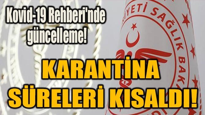 KARANTİNA  SÜRELERİ KISALDI!
