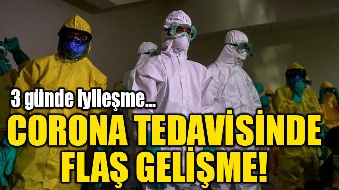 CORONA TEDAVİSİNDE  FLAŞ GELİŞME!
