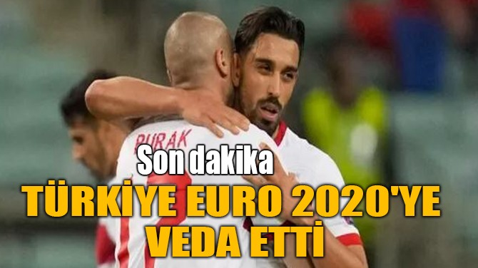 TÜRKİYE EURO 2020'YE VEDA ETTİ