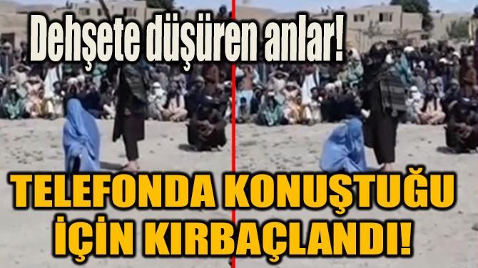 TELEFONDA KONUŞTUĞU İÇİN KIRBAÇLANDI!