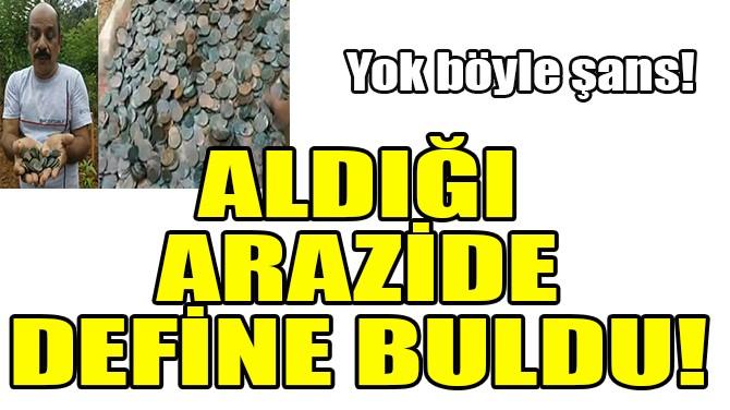 LOTODAN ÇIKAN PARAYLA ALDIĞI ARAZİDE DEFİNE BULDU!