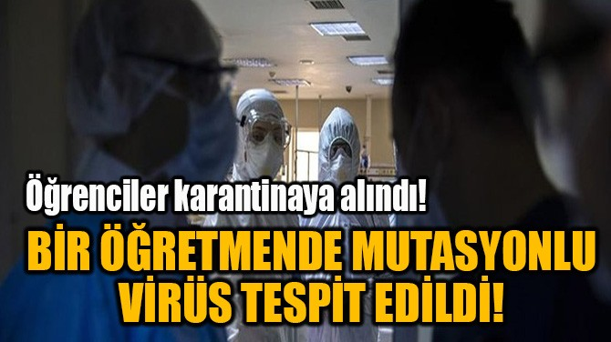 BİR ÖĞRETMENDE MUTASYONLU VİRÜS TESPİT EDİLDİ!