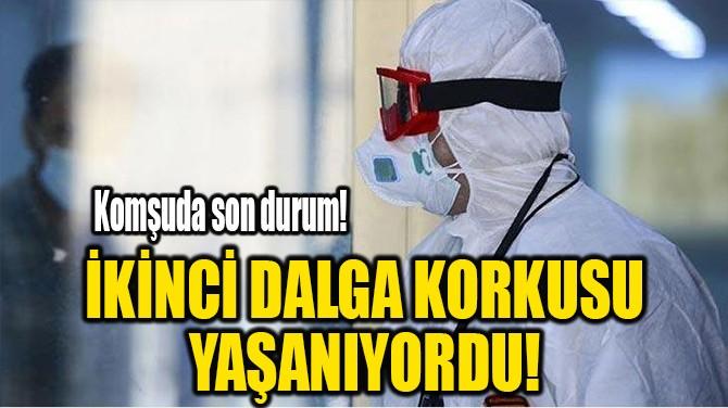 İKİNCİ DALGA KORKUSU YAŞANIYORDU!