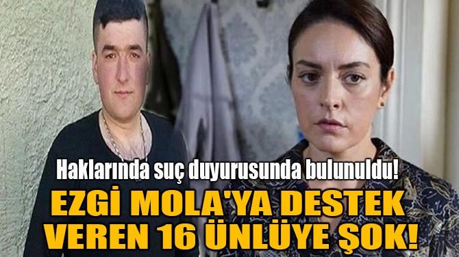 EZGİ MOLA'YA DESTEK VEREN 16 ÜNLÜYE ŞOK!