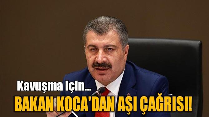 BAKAN KOCA'DAN AŞI ÇAĞRISI!