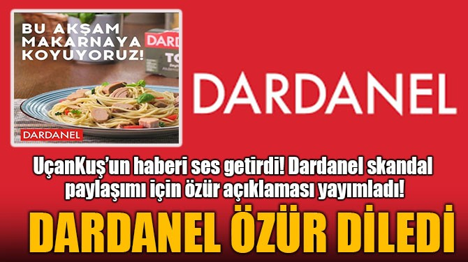 DARDANEL ÖZÜR DİLEDİ! UÇANKUŞ'UN HABERİ SES GETİRDİ!