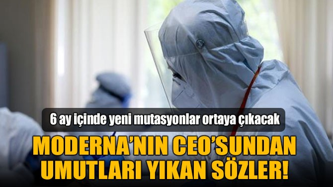 MODERNA'NIN CEO'SUNDAN UMUTLARI YIKAN SÖZLER!