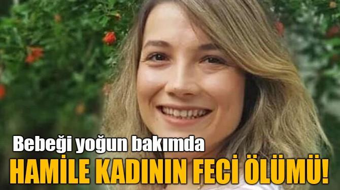 HAMİLE KADININ FECİ ÖLÜMÜ!