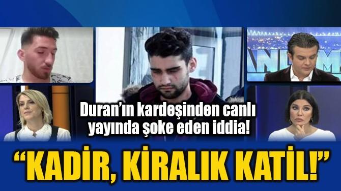 """""""KADİR, KİRALIK KATİL!"""""""