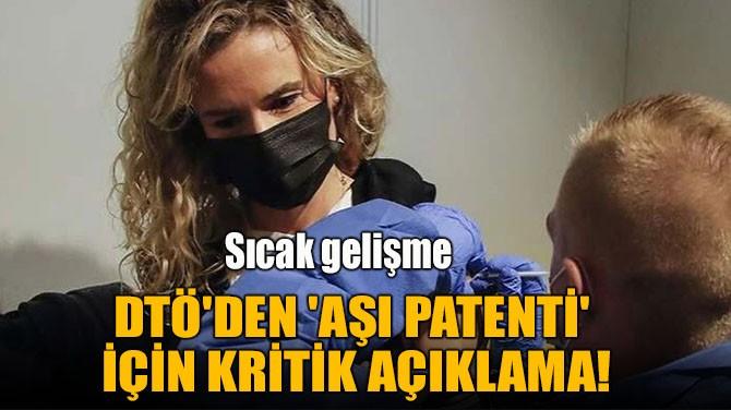 DTÖ'DEN 'AŞI PATENTİ' İÇİN KRİTİK AÇIKLAMA!
