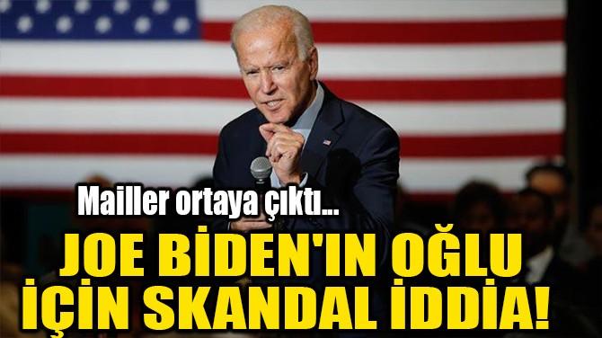 JOE BİDEN'IN OĞLU İÇİN SKANDAL İDDİA!