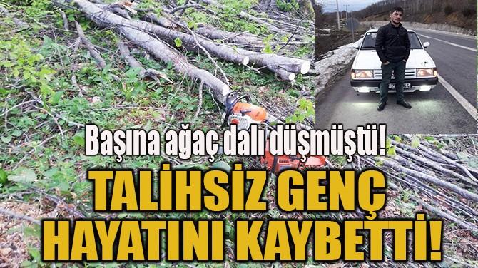 TALİHSİZ GENÇ HAYATINI KAYBETTİ!
