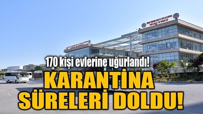 KARANTİNA SÜRELERİ DOLDU!