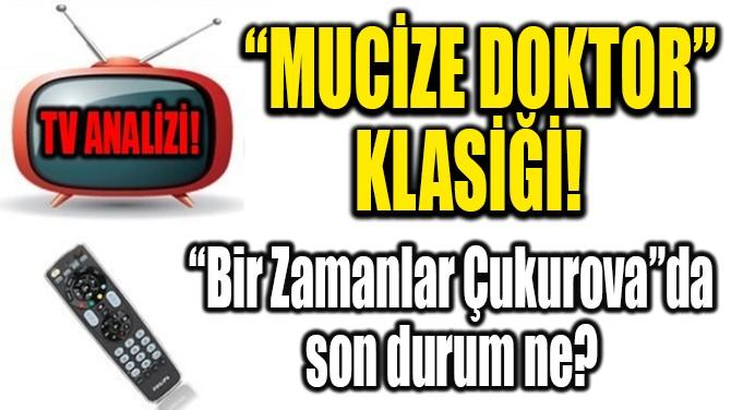 """RATINGLER BELLİ OLDU! """"MUCİZE DOKTOR"""" KLASİĞİ!"""