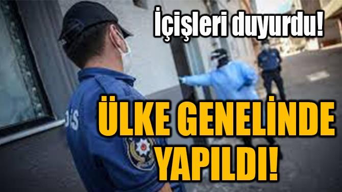 ÜLKE GENELİNDE  YAPILDI!