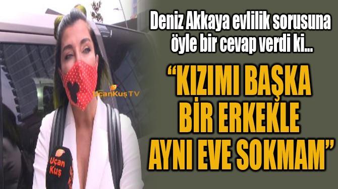 """""""BİR ERKEKLE  AYNI EVE SOKMAM"""""""