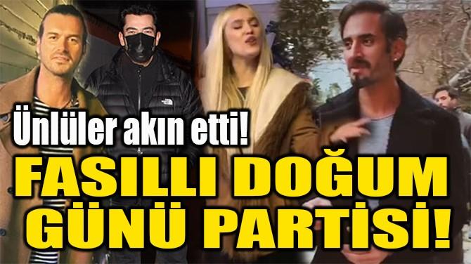 FASILLI DOĞUM  GÜNÜ PARTİSİ!