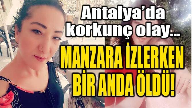 MANZARA İZLERKEN  BİR ANDA ÖLDÜ!