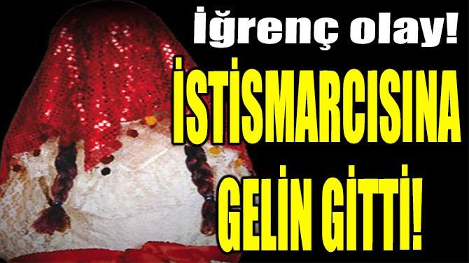İSTİSMARCISINA GELİN GİTTİ!
