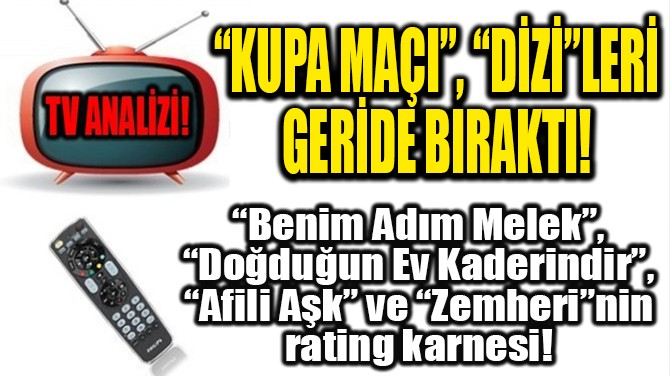 """RATINGLER BELLİ OLDU! """"KUPA MAÇI"""", """"DİZİ""""LERİ  GERİDE BIRAKTI!"""