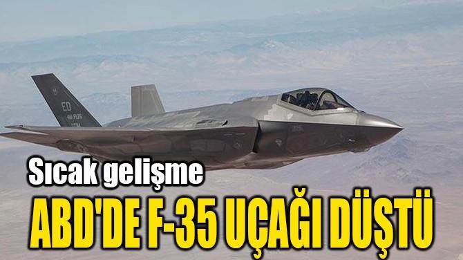 ABD'DE F-35 UÇAĞI DÜŞTÜ