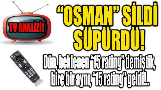 """RATINGLER BELLİ OLDU! """"OSMAN"""" SİLDİ SÜPÜRDÜ!"""