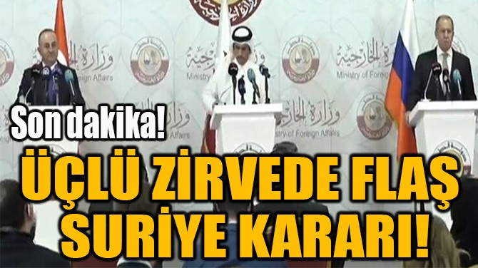 ÜÇLÜ ZİRVEDE FLAŞ  SURİYE KARARI!
