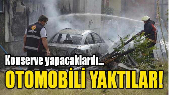 OTOMOBİLİ YAKTILAR!