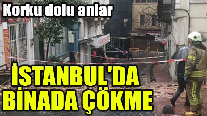 İSTANBUL'DA  BİNADA  ÇÖKME