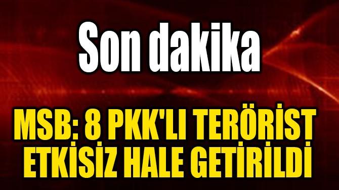 MSB: 8 PKK'LI TERÖRİST  ETKİSİZ HALE GETİRİLDİ