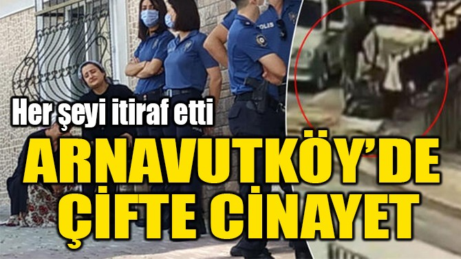 ARNAVUTKÖY'DE  ÇİFTE CİNAYET