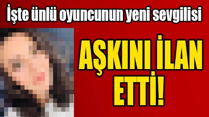 AŞKINI İLAN ETTİ!