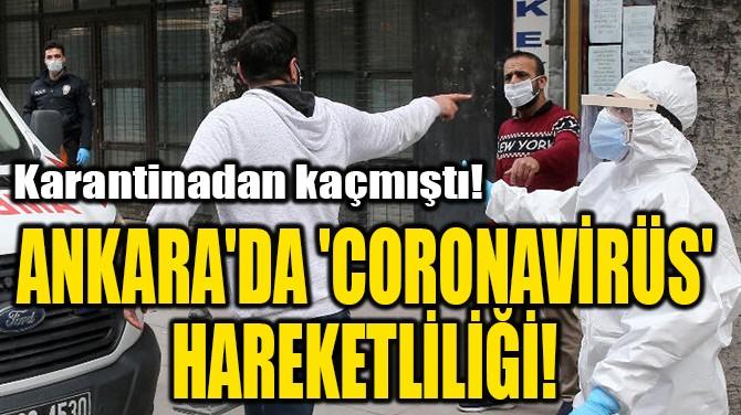 ANKARA'DA 'CORONAVİRÜS' HAREKETLİLİĞİ!