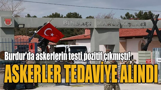 ASKERLER TEDAVİYE ALINDI