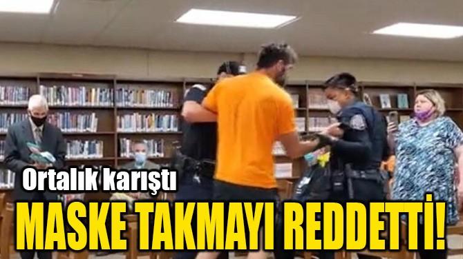 MASKE TAKMAYI REDDETTİ!