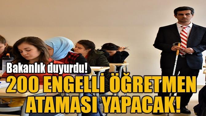 200 ENGELLİ ÖĞRETMEN  ATAMASI YAPACAK!