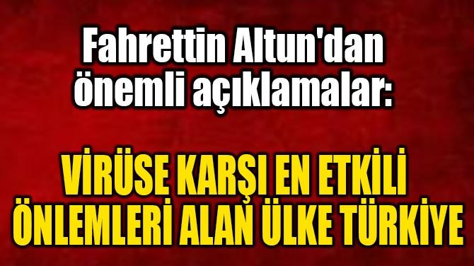 """""""VİRÜSE KARŞI EN ETKİLİ ÖNLEMLERİ ALAN ÜLKE TÜRKİYE"""""""