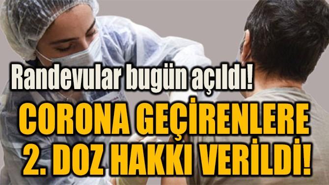 CORONA GEÇİRENLERE  2. DOZ HAKKI VERİLDİ!