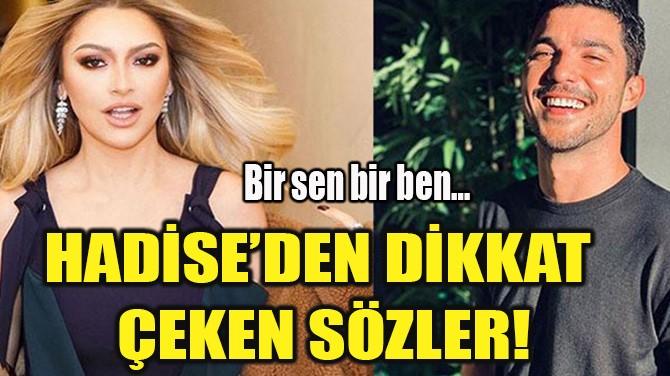 HADİSE'DEN DİKKAT ÇEKEN SÖZLER!